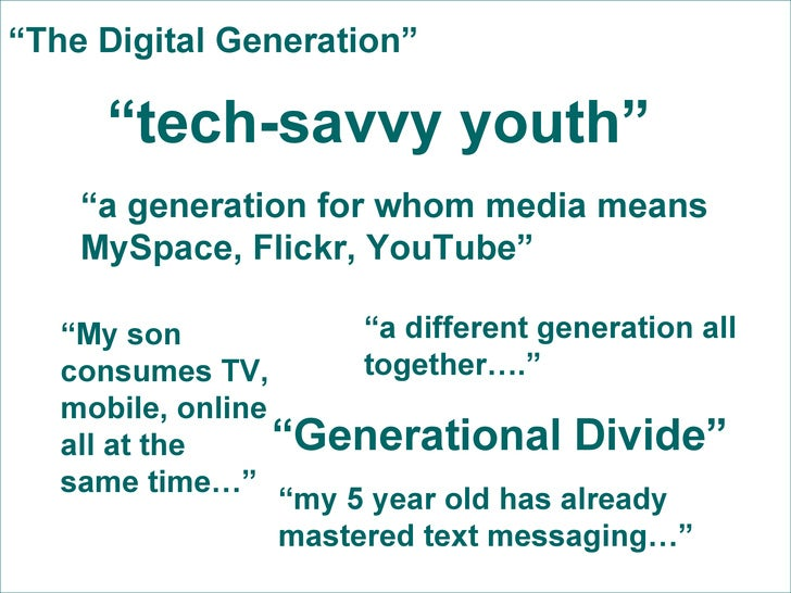 """"""" tech-savvy youth"""" """" a generation for whom media means MySpace, Flickr, YouTube"""" """" Generational Divide"""" """" a different gen..."""