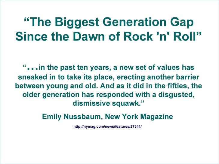 """"""" The Biggest Generation Gap Since the Dawn of Rock 'n' Roll"""" """" … in the past ten years, a new set of values has sneaked i..."""