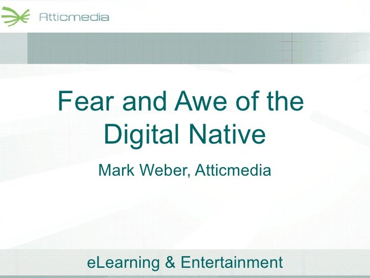 Fear and Awe of the  Digital Native Mark Weber, Atticmedia