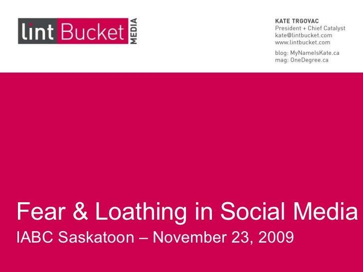 Fear & Loathing in Social Media IABC Saskatoon – November 23, 2009