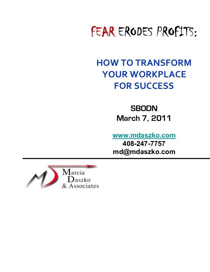 FEAR ERODES PROFITS: HOW TO TRANSFORM  YOUR WORKPLACE    FOR SUCCESS       SBODN    March 7, 2011    www.mdaszko.com      ...