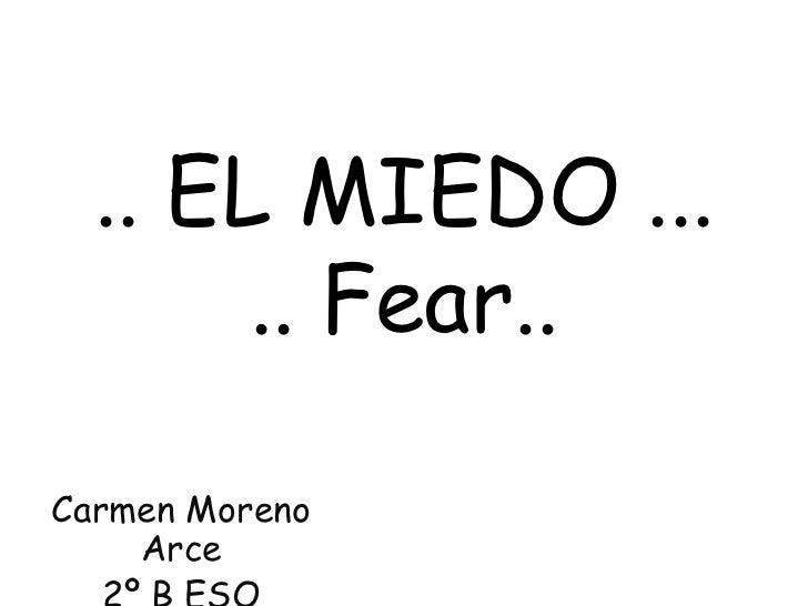 .. EL MIEDO ...       .. Fear..Carmen Moreno    Arce