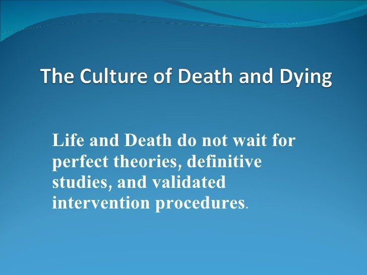 Life and Death do not wait for perfect theories, definitive studies, and validated intervention procedures .