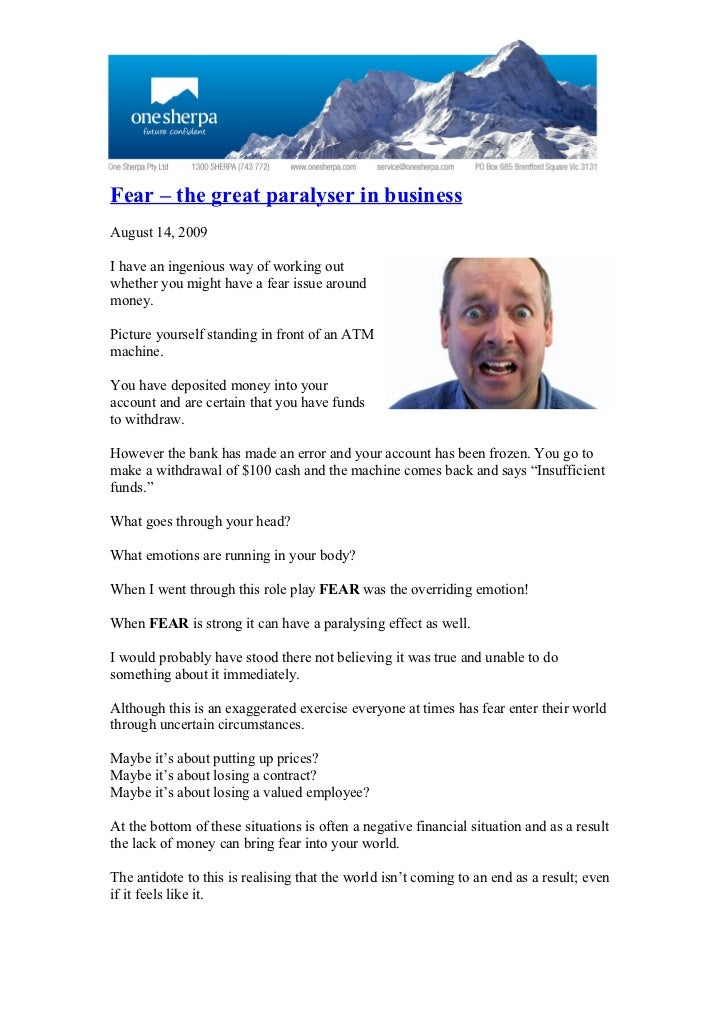 Fear – the great paralyser in business August 14, 2009  I have an ingenious way of working out whether you might have a fe...
