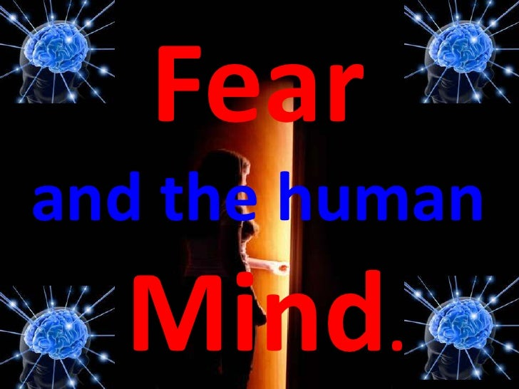 Fear<br />and the human<br />Mind.<br />