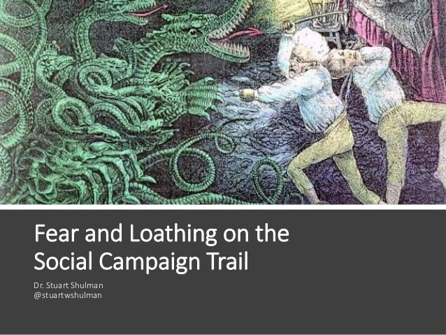 Fear and Loathing on the Social Campaign Trail Dr. Stuart Shulman @stuartwshulman