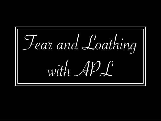 Fear and Loathing with APL