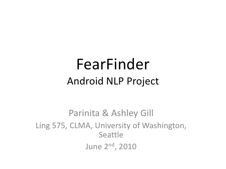 FearFinder         Android NLP Project          Parinita & Ashley Gill Ling 575, CLMA, University of Washington,          ...