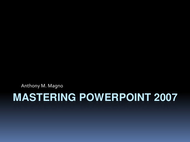 Mastering powerpoint 2007<br />Anthony M. Magno<br />