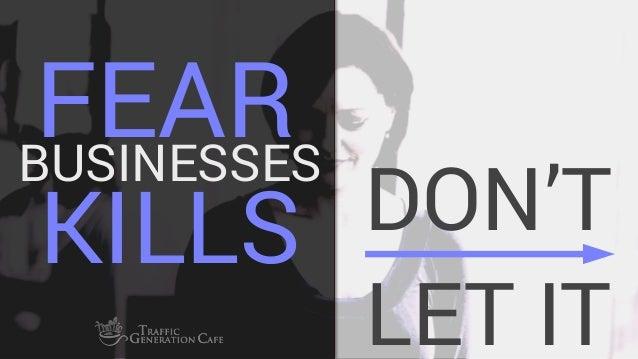 FEAR DON'T LET IT BUSINESSES KILLS