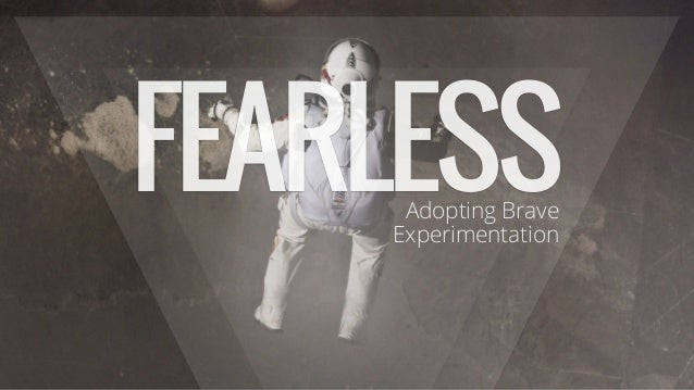 FEARLESS Adopting Brave Experimentation