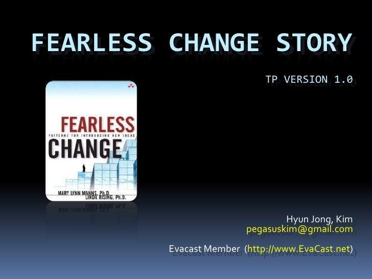 Fearless Change StoryTP Version 1.0<br />Hyun Jong, Kim<br />pegasuskim@gmail.com<br />Evacast Member  (http://www.EvaCast...