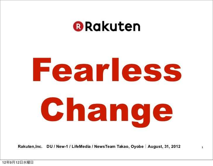 Fearless          Change     Rakuten,Inc. DU / New-1 / LifeMedia / NewsTeam Takao, Oyobe|August, 31, 2012    112年9月12日水曜日