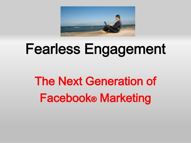 Fearless Engagement The Next Generation of  Facebook® Marketing