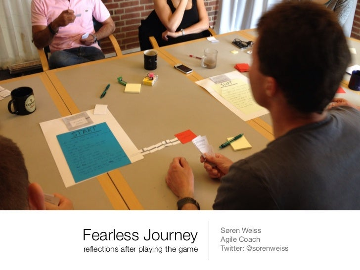 Fearless Journey                   Søren Weiss                                    Agile Coachreflections after playing the ...