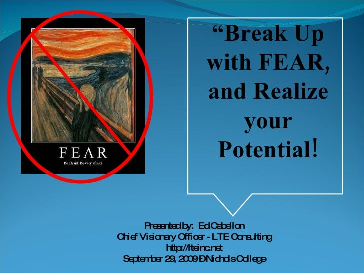 """ Break Up with FEAR, and Realize your Potential! Presented by:  Ed Cabellon Chief Visionary Officer - LTE Consulting http..."