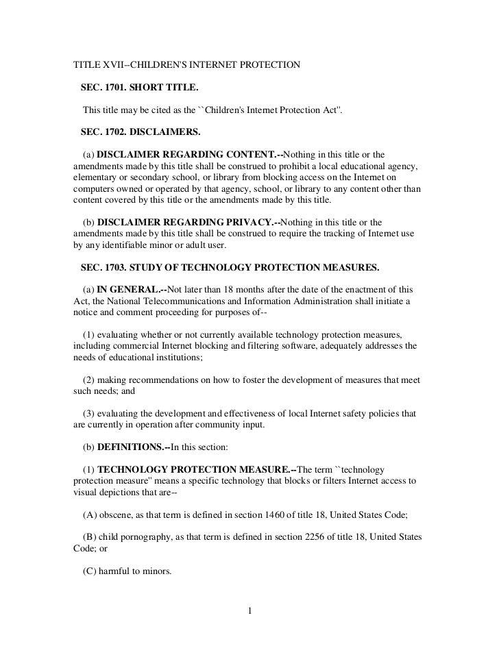 TITLE XVII--CHILDRENS INTERNET PROTECTION SEC. 1701. SHORT TITLE.  This title may be cited as the ``Childrens Internet Pro...