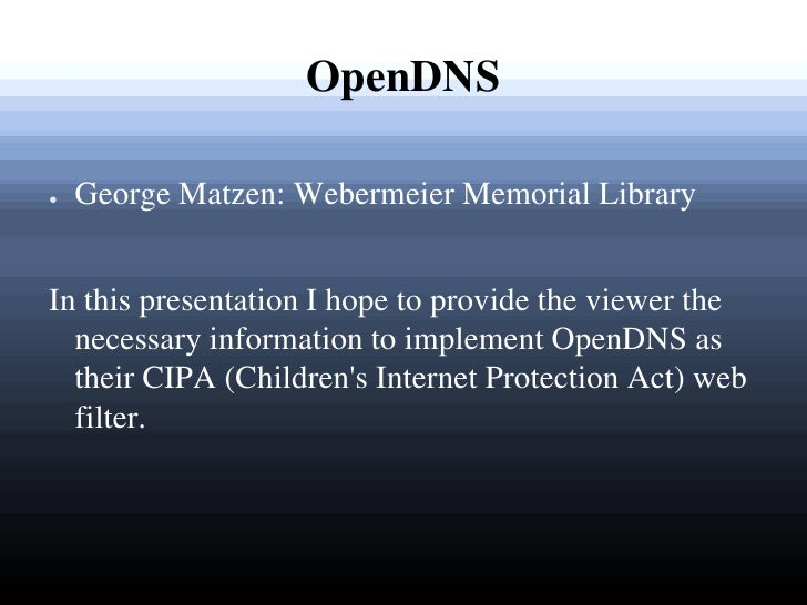 OpenDNS●   George Matzen: Webermeier Memorial LibraryIn this presentation I hope to provide the viewer the  necessary info...