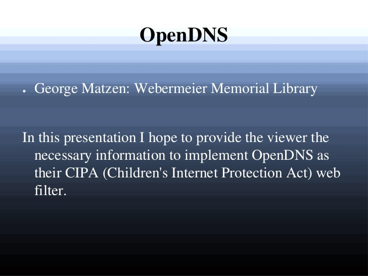 OpenDNS<br />George Matzen: Webermeier Memorial Library<br />In this presentation I hope to provide the viewer the necessa...