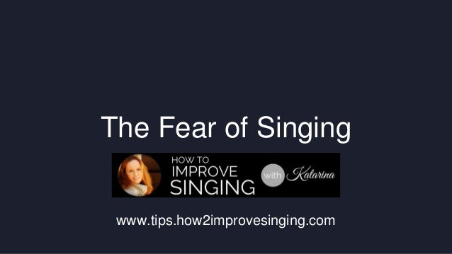 The Fear of Singing  www.tips.how2improvesinging.com