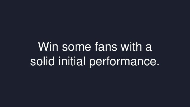 Win some fans with a  solid initial performance.