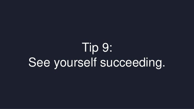 Tip 9:  See yourself succeeding.