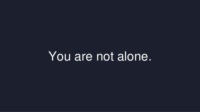 You are not alone.