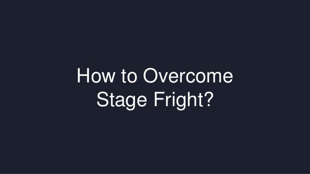 How to Overcome  Stage Fright?