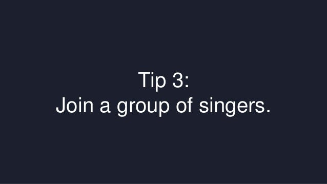Tip 3:  Join a group of singers.