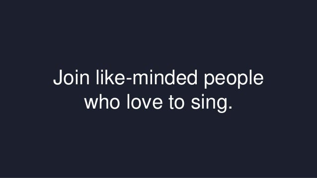 Join like-minded people  who love to sing.