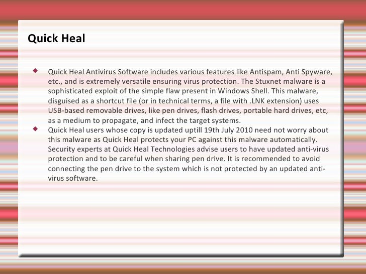 Quick Heal <ul><li>Quick Heal Antivirus Software includes various features like Antispam, Anti Spyware, etc., and is extre...