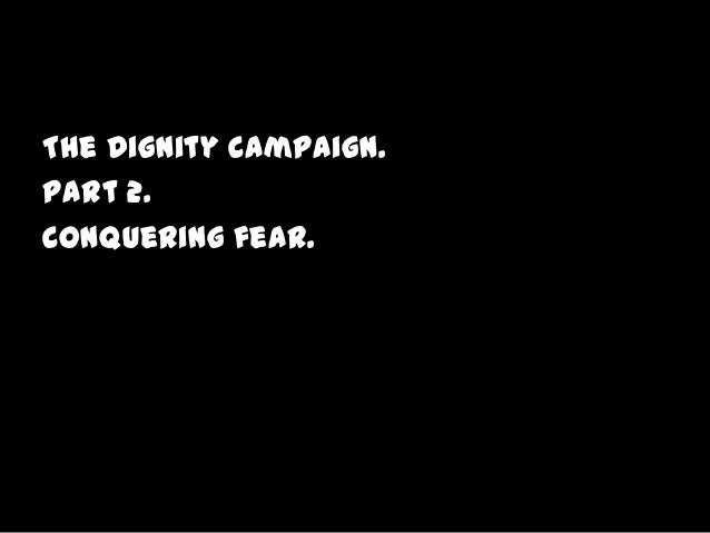 The Dignity Campaign.Part 2.Conquering fear.