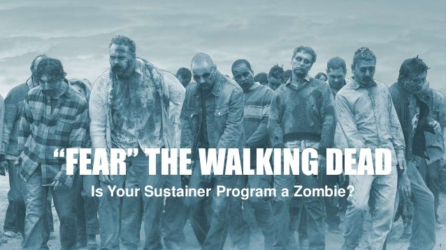 """FEAR"" THE WALKING DEAD Is Your Sustainer Program a Zombie? 1"