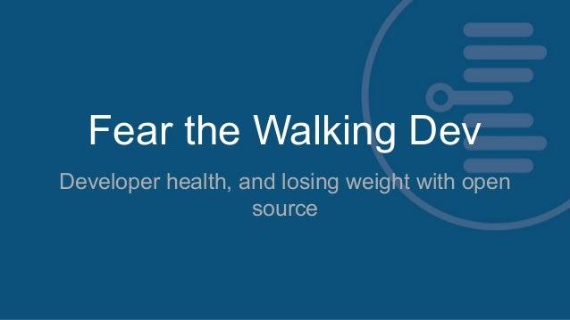 Fear the Walking Dev Developer health, and losing weight with open source