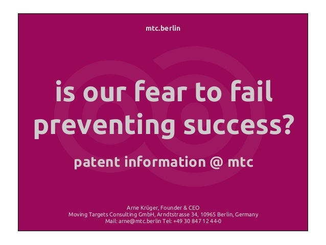 mtc.berlin is our fear to fail preventing success? patent information @ mtc Arne Krüger, Founder & CEO Moving Targets Cons...