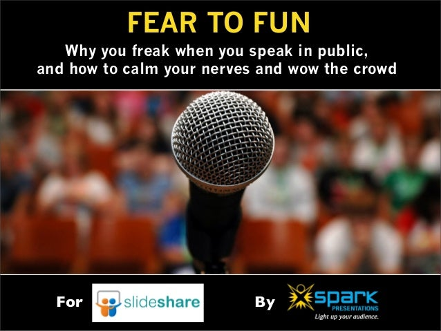 FEAR TO FUN Why you freak when you speak in public, and how to calm your nerves and wow the crowd For By