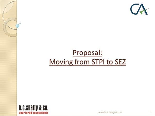 Proposal: Moving from STPI to SEZ  www.bcshettyco.com  1