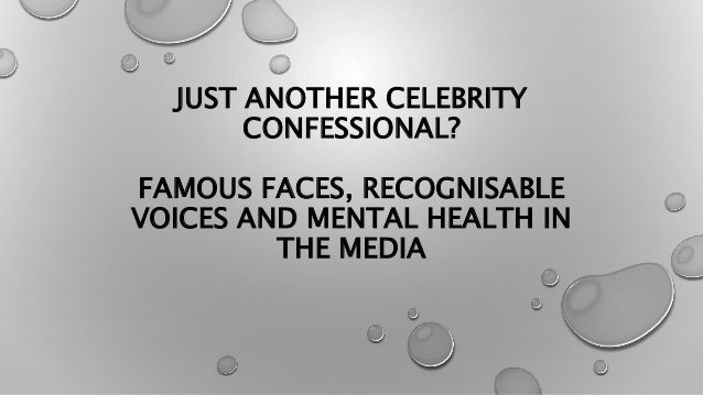 JUST ANOTHER CELEBRITY CONFESSIONAL? FAMOUS FACES, RECOGNISABLE VOICES AND MENTAL HEALTH IN THE MEDIA