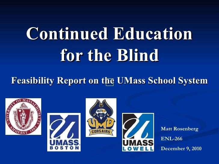 Continued Education for the Blind Feasibility Report on the UMass School System Matt Rosenberg ENL-266 December 9, 2010