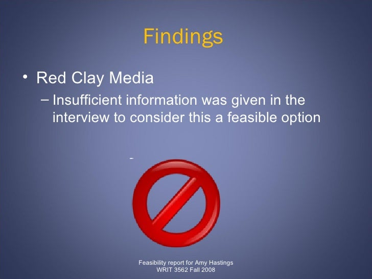 Findings  <ul><li>Red Clay Media  </li></ul><ul><ul><li>Insufficient information was given in the interview to consider th...