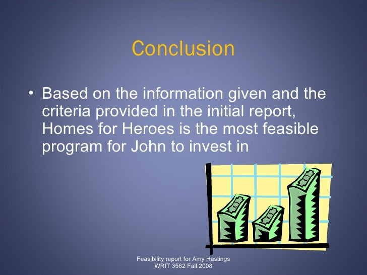 Conclusion <ul><li>Based on the information given and the criteria provided in the initial report, Homes for Heroes is the...