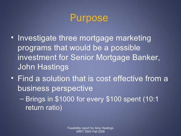 Purpose  <ul><li>Investigate three mortgage marketing programs that would be a possible investment for Senior Mortgage Ban...