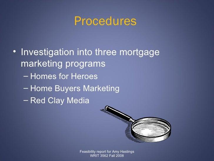 Procedures  <ul><li>Investigation into three mortgage marketing programs </li></ul><ul><ul><li>Homes for Heroes  </li></ul...