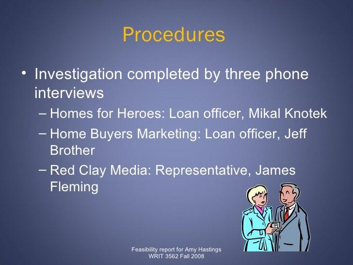 Procedures  <ul><li>Investigation completed by three phone interviews  </li></ul><ul><ul><li>Homes for Heroes: Loan office...
