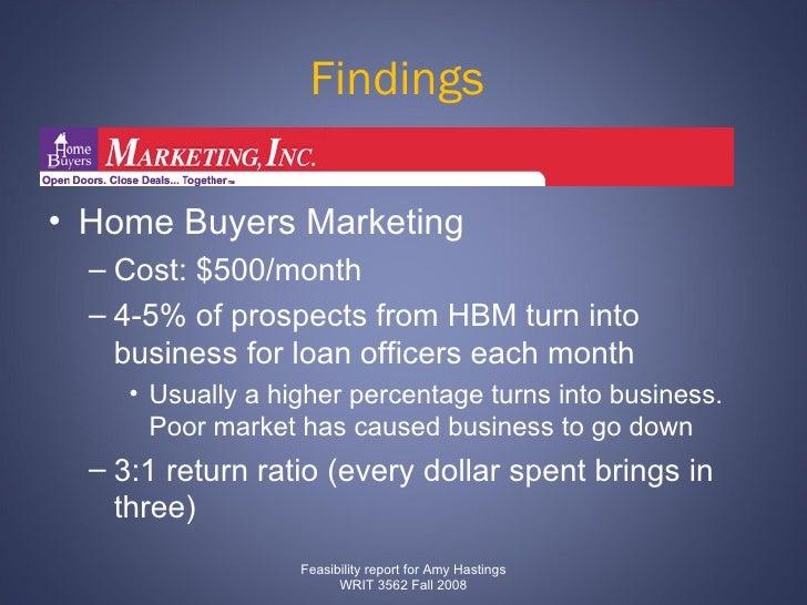 Findings  <ul><li>Home Buyers Marketing  </li></ul><ul><ul><li>Cost: $500/month  </li></ul></ul><ul><ul><li>4-5% of prospe...