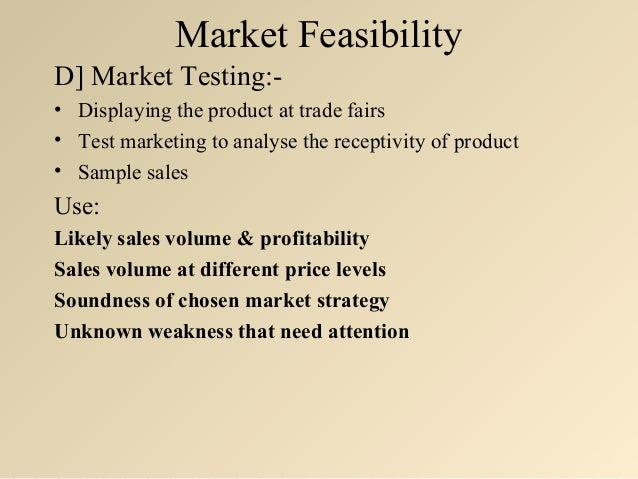 feasibility pattern A feasibility study will assist an individual entrepreneur sector and include information on product usage patterns, purchasing process and key decision makers demographics and psychographic profile information will be available for products aimed at end consumers.