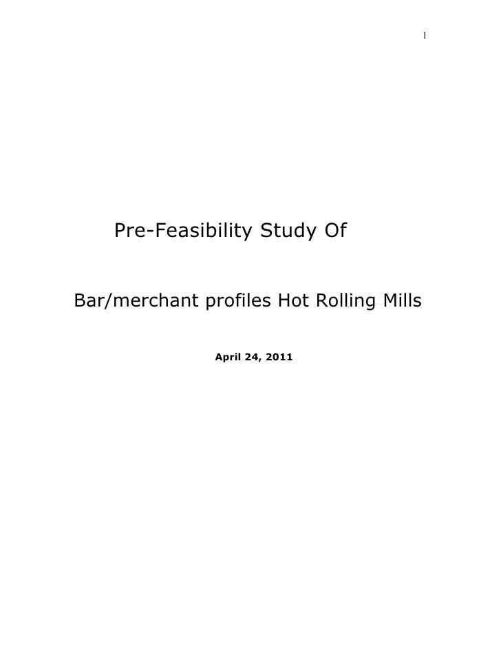 1    Pre-Feasibility Study OfBar/merchant profiles Hot Rolling Mills               April 24, 2011