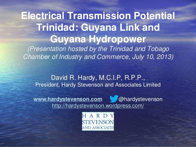 Electrical Transmission Potential Trinidad: Guyana Link and Guyana Hydropower (Presentation hosted by the Trinidad and Tob...