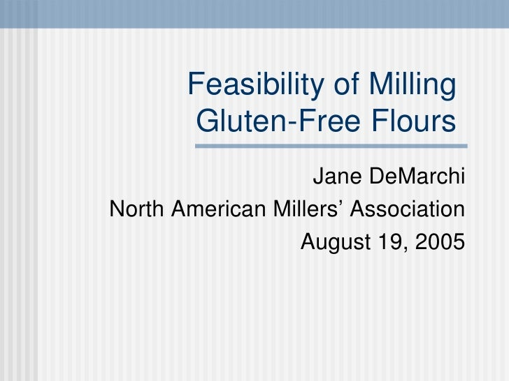 Feasibility of Milling  Gluten-Free Flours  Jane DeMarchi North American Millers' Association August 19, 2005