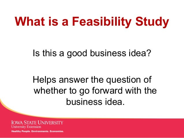 MANAGING Tough Times What is a Feasibility Study Is this a good business idea? Helps answer the question of whether to go ...